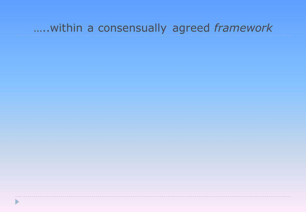 …..within a consensually agreed framework