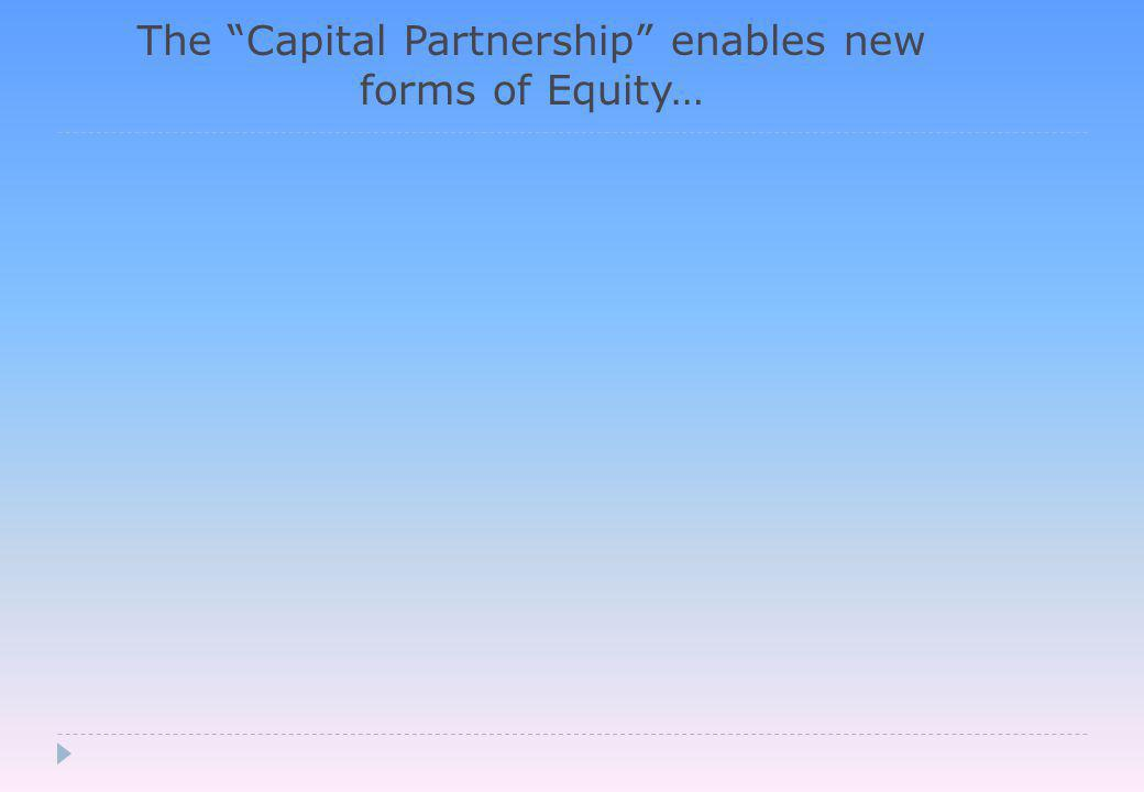 The Capital Partnership enables new forms of Equity…