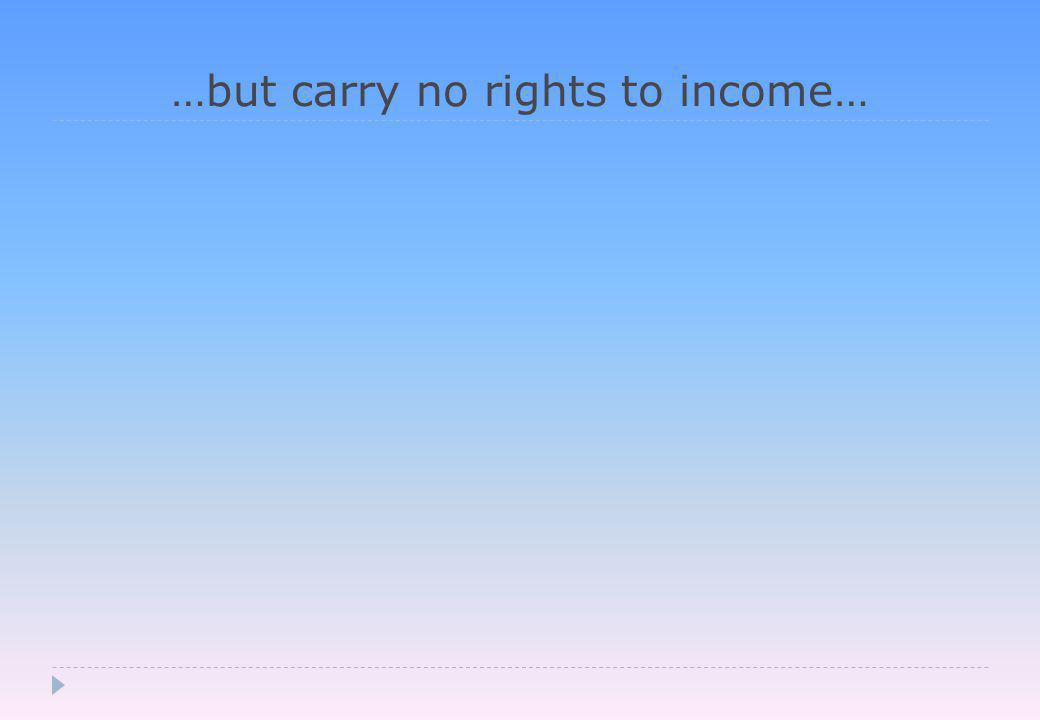 …but carry no rights to income…
