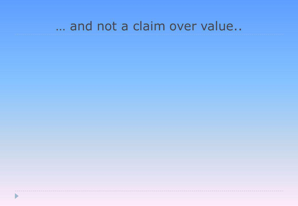 … and not a claim over value..