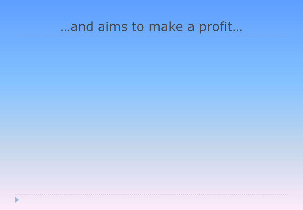 …and aims to make a profit…