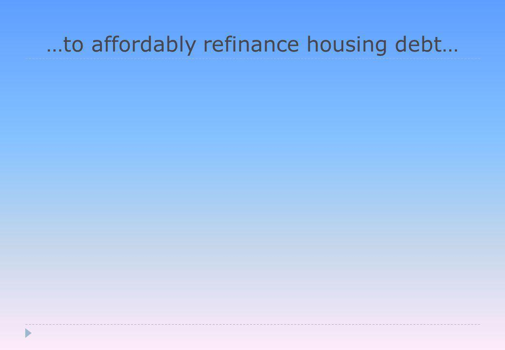 …to affordably refinance housing debt…