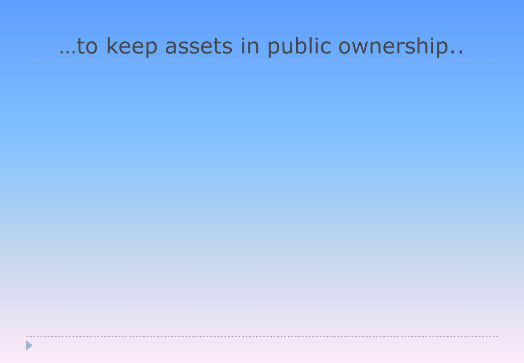 …to keep assets in public ownership..