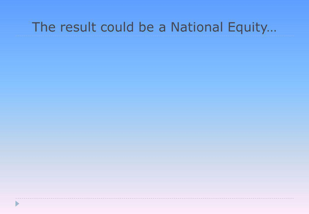 The result could be a National Equity…