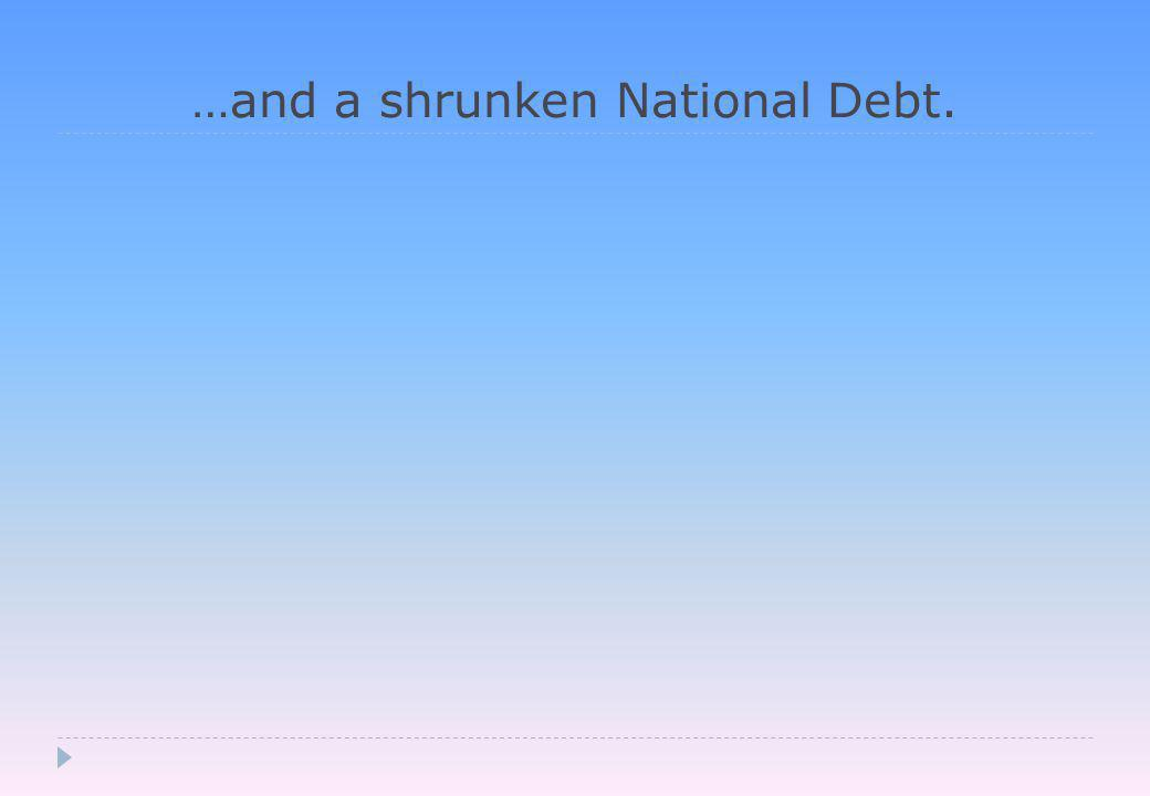 …and a shrunken National Debt.