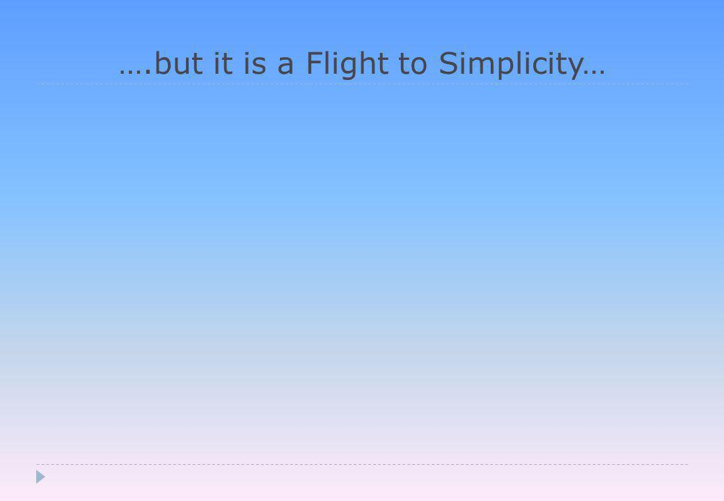 ….but it is a Flight to Simplicity…