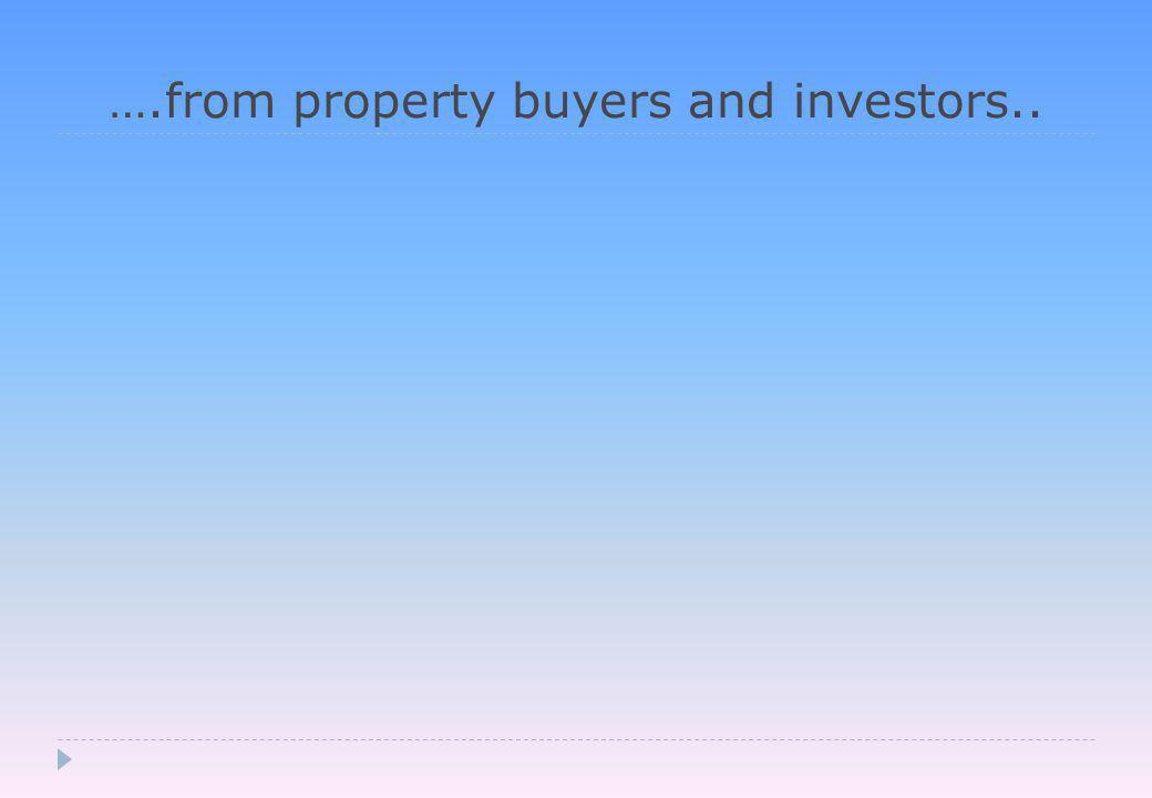 ….from property buyers and investors..