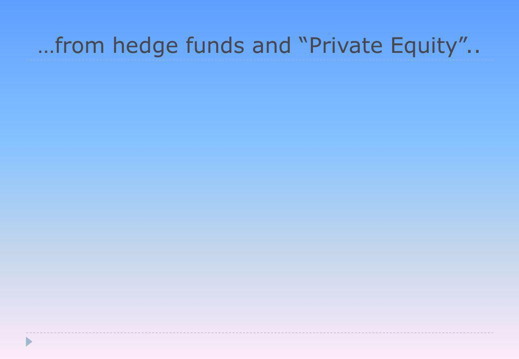 …from hedge funds and Private Equity ..