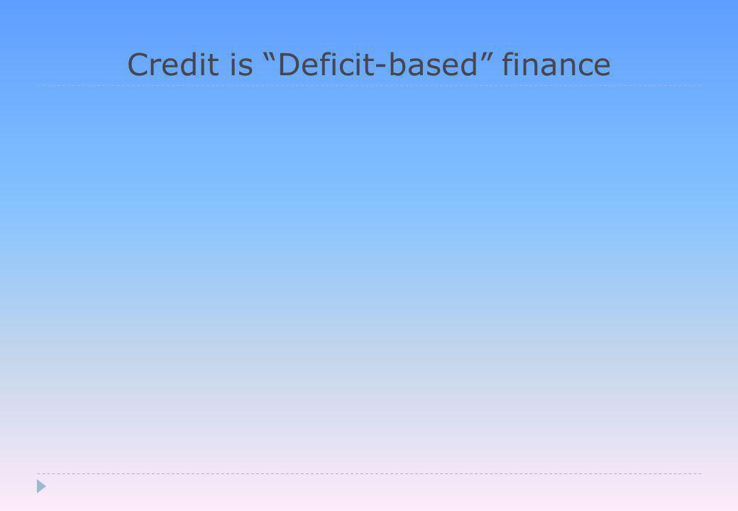 Credit is Deficit-based finance