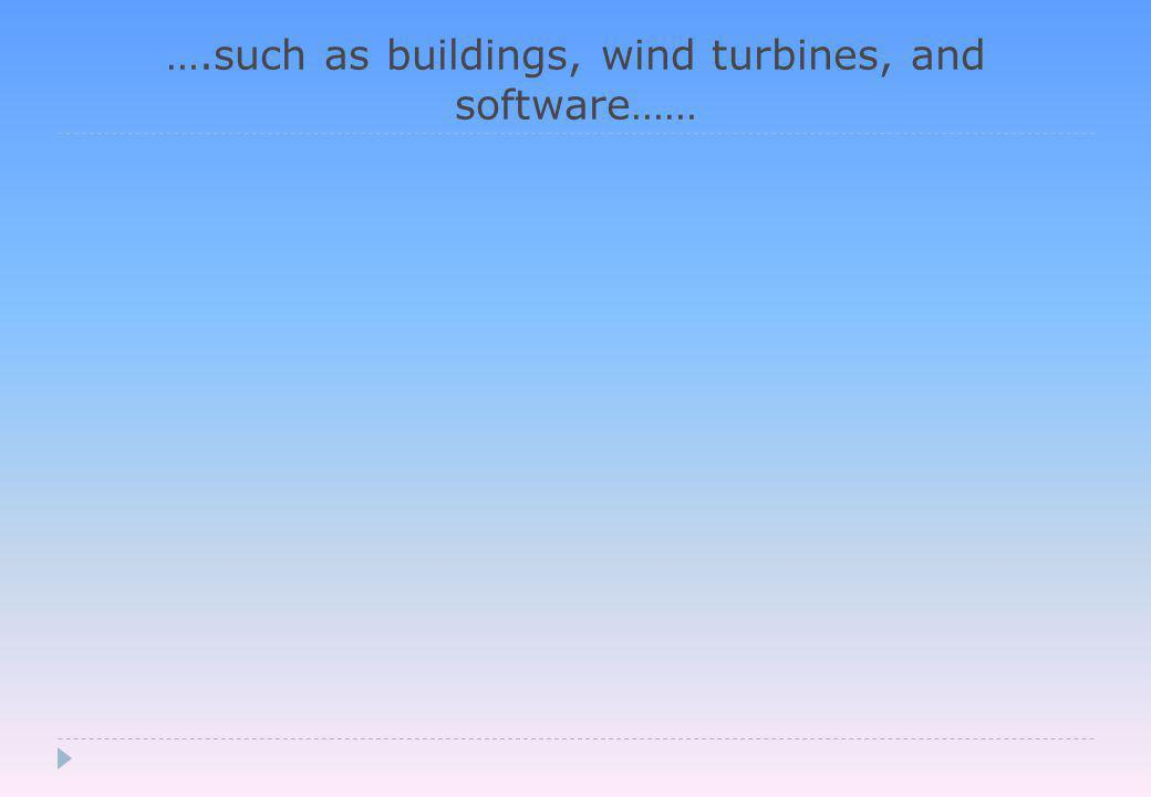 ….such as buildings, wind turbines, and software……