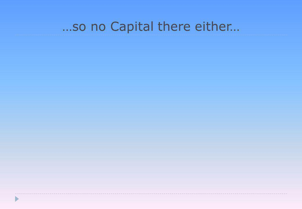 …so no Capital there either…