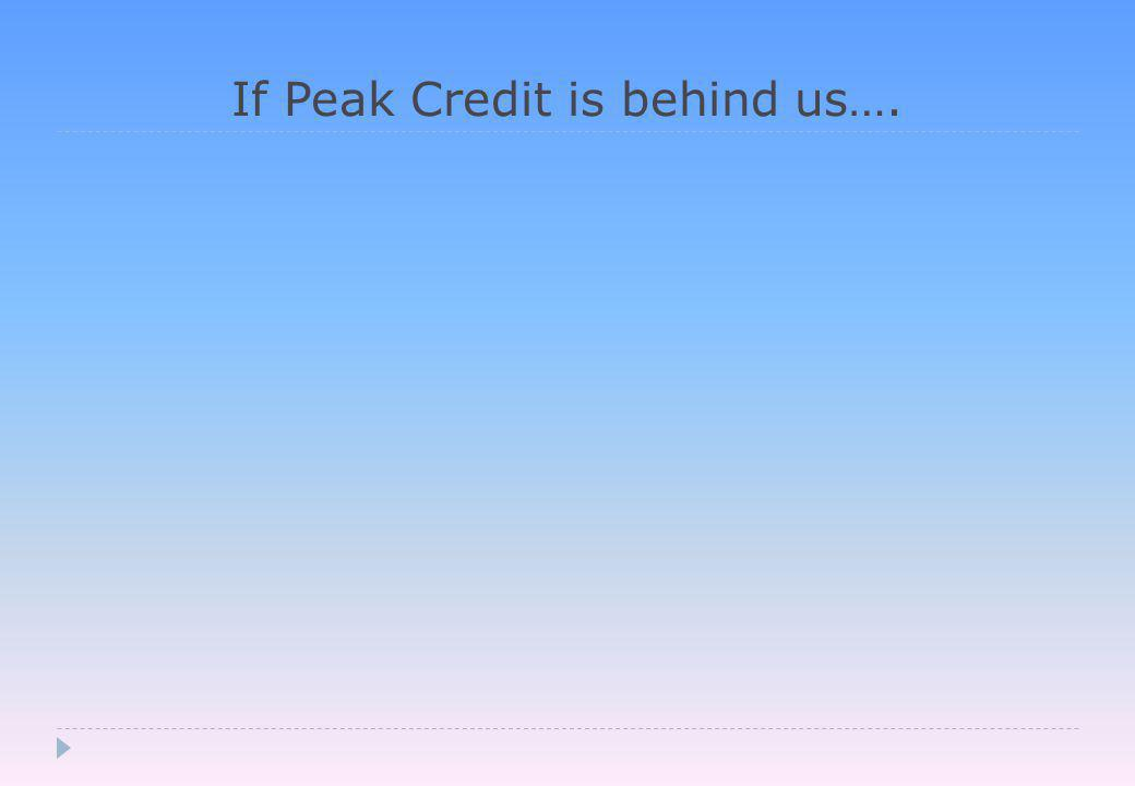 If Peak Credit is behind us….