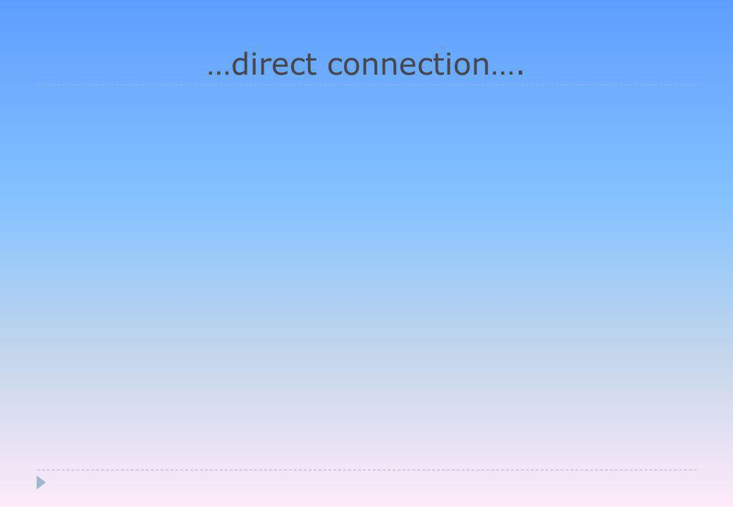 …direct connection….