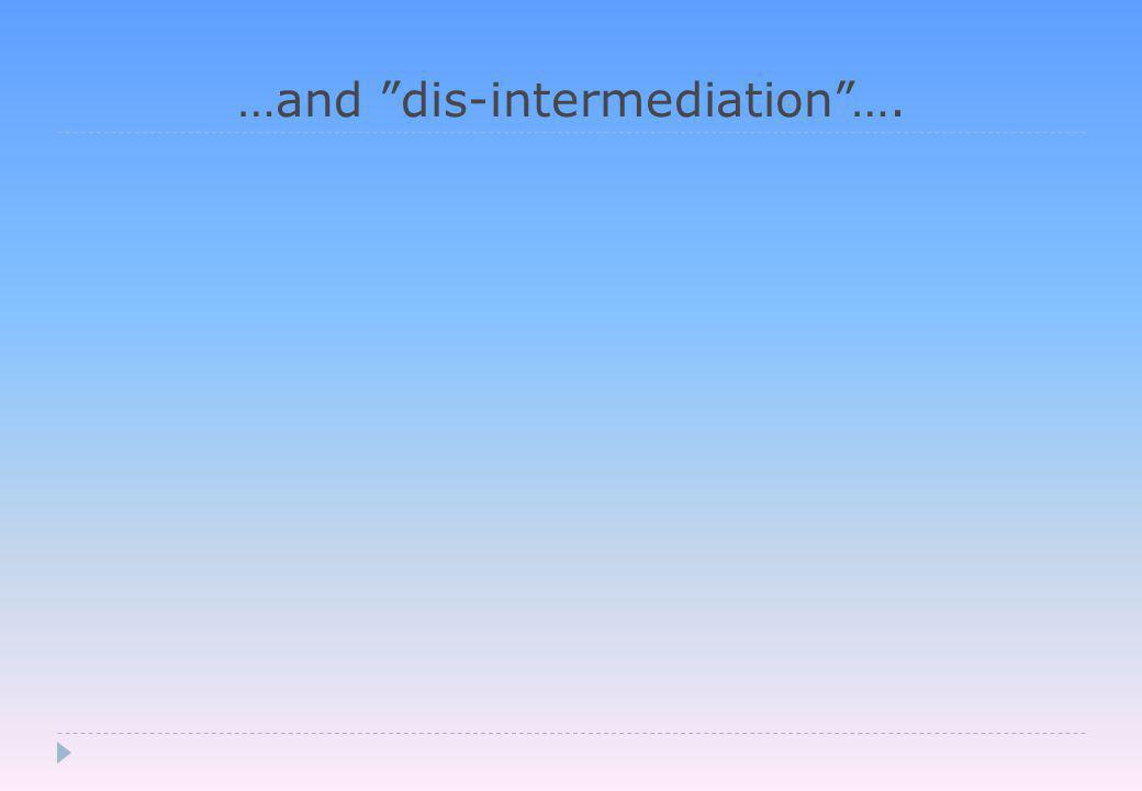 …and dis-intermediation ….