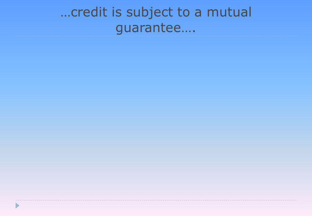 …credit is subject to a mutual guarantee….