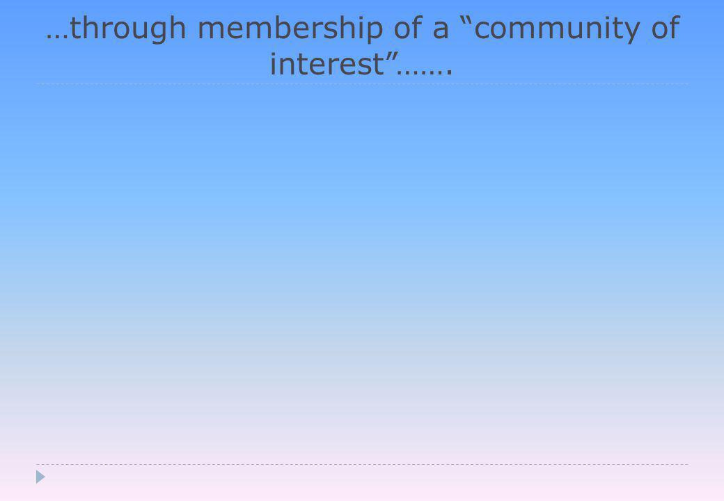 …through membership of a community of interest …….