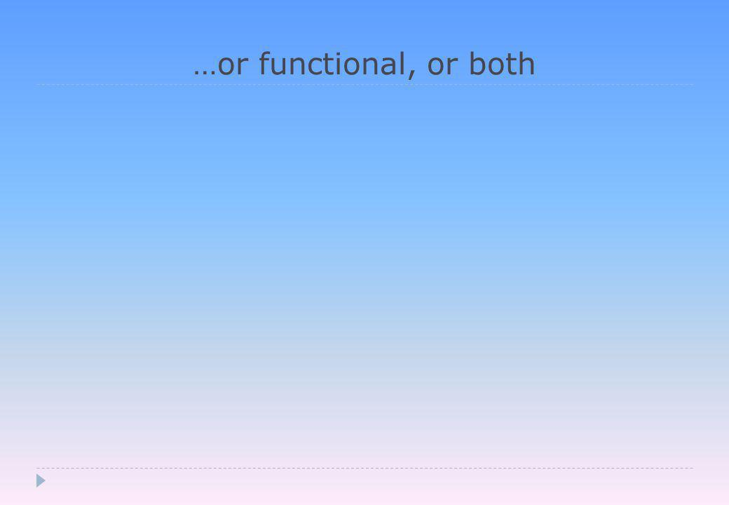 …or functional, or both