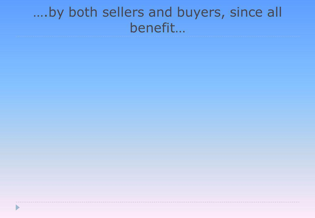 ….by both sellers and buyers, since all benefit…