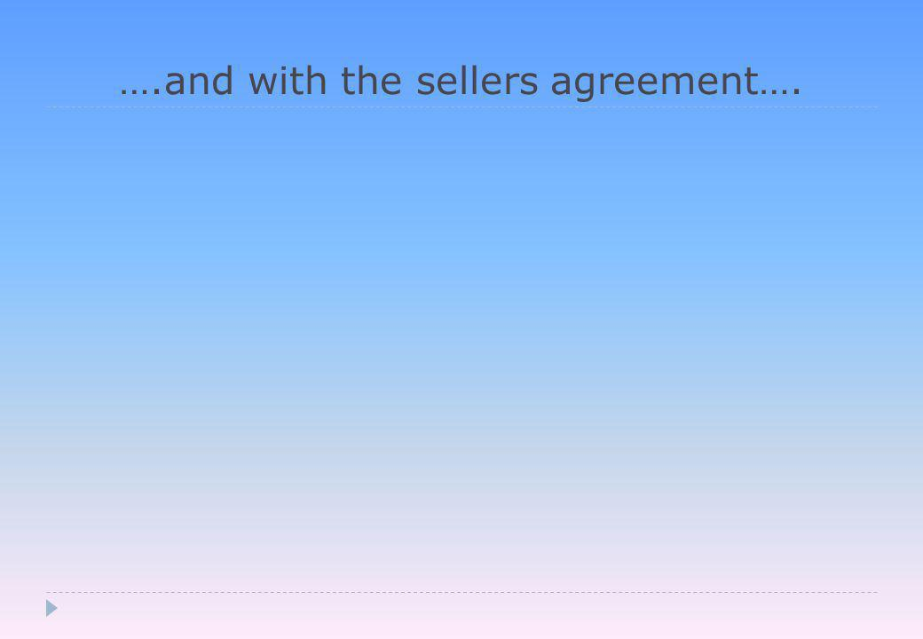 ….and with the sellers agreement….