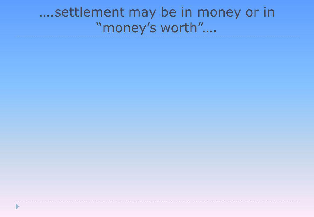 ….settlement may be in money or in money's worth ….