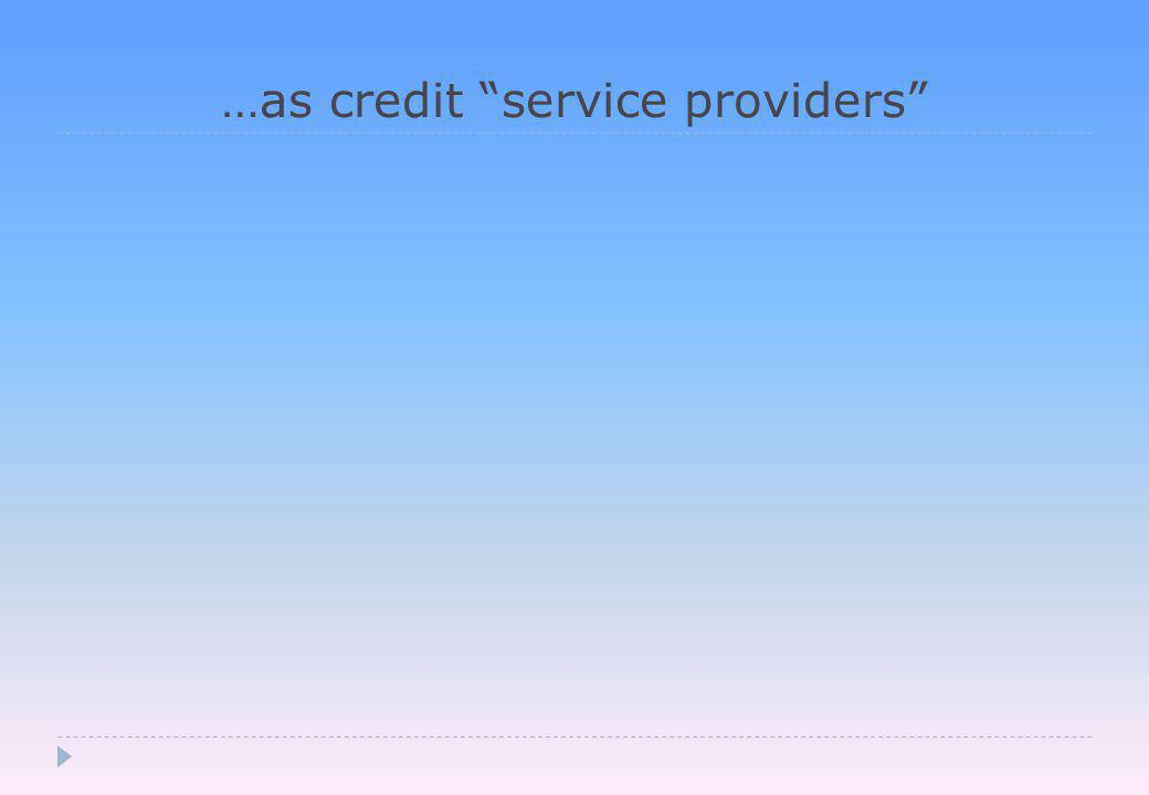 …as credit service providers
