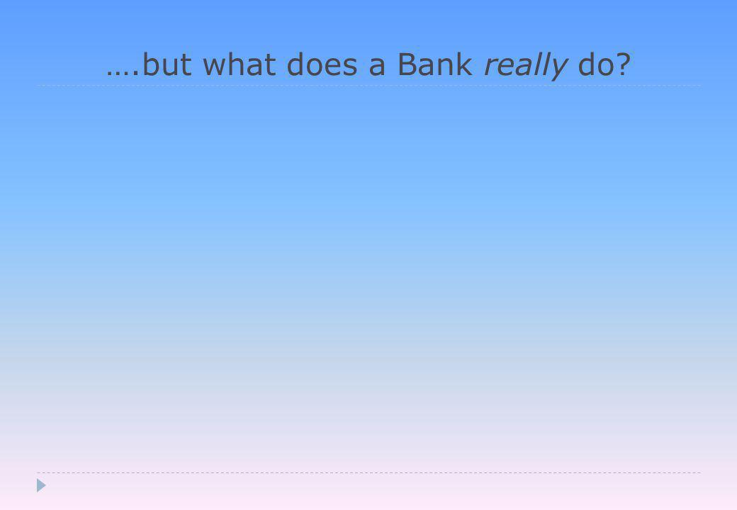 ….but what does a Bank really do