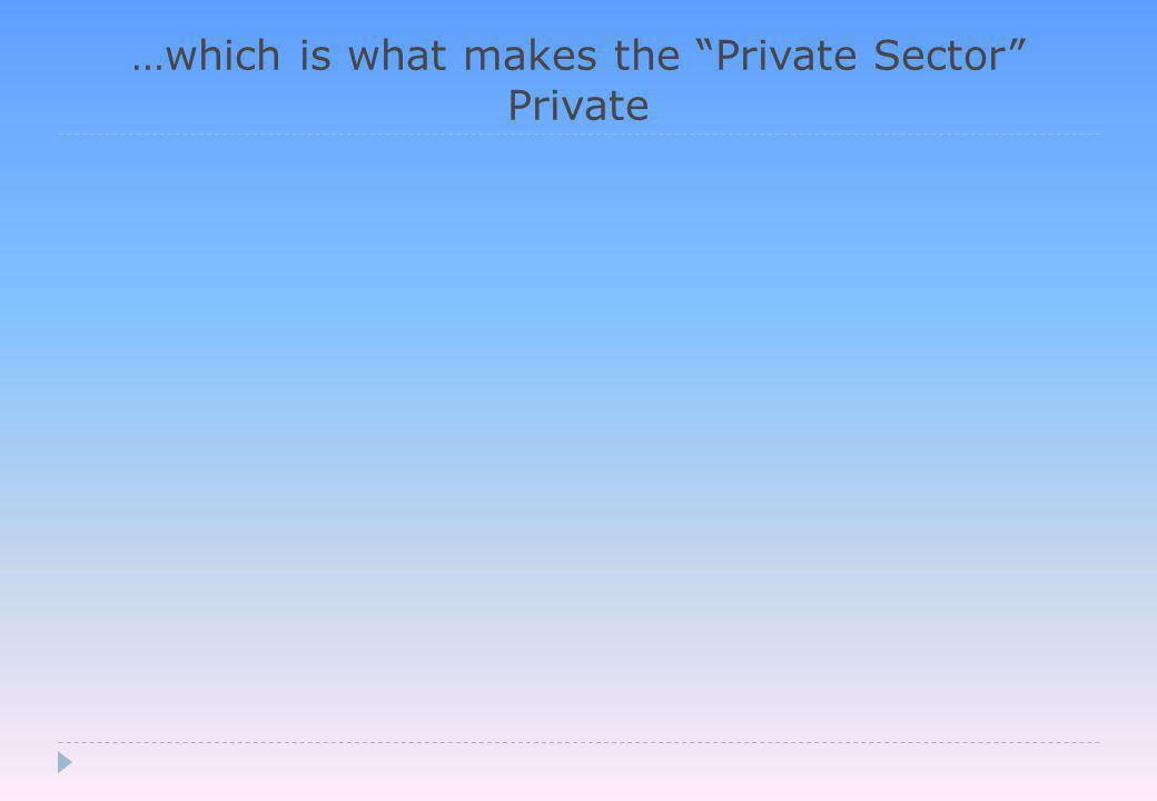 …which is what makes the Private Sector Private