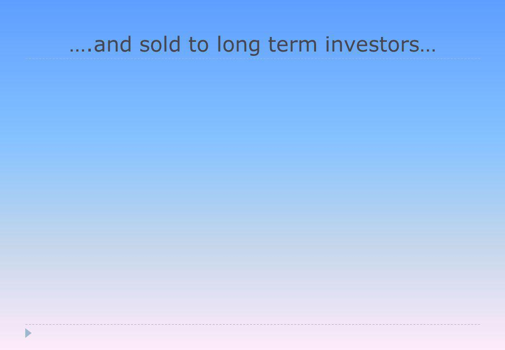 ….and sold to long term investors…