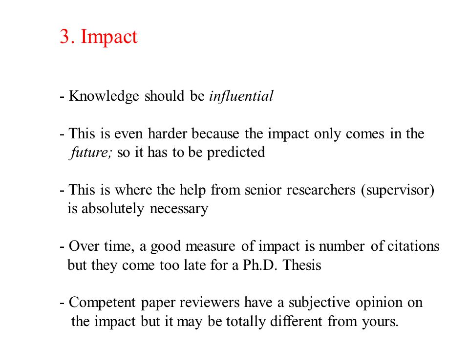 3. Impact - Knowledge should be influential - This is even harder because the impact only comes in the future; so it has to be predicted - This is whe