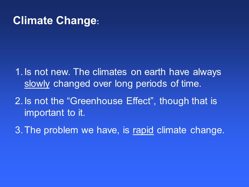 Climate Change : 1.Is not new.