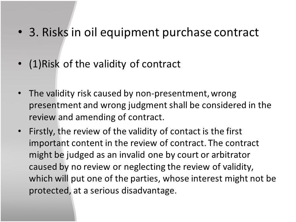 3. Risks in oil equipment purchase contract (1)Risk of the validity of contract The validity risk caused by non-presentment, wrong presentment and wro
