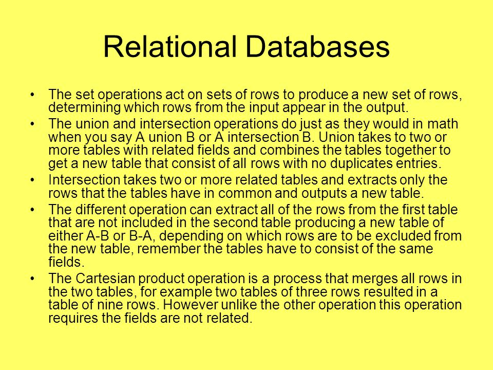 Relational Databases The relational operations work differently from the set operations.