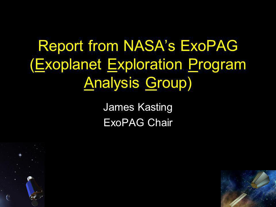 Report from NASA's ExoPAG (Exoplanet Exploration Program Analysis Group) James Kasting ExoPAG Chair