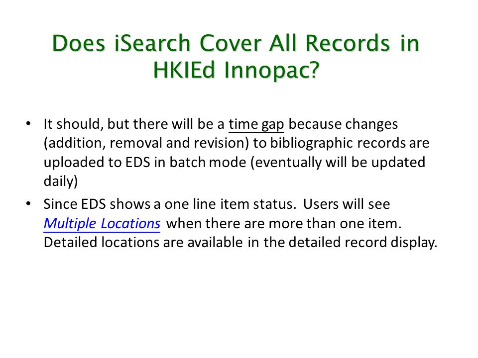 Does iSearch Cover All Records in HKIEd Innopac? It should, but there will be a time gap because changes (addition, removal and revision) to bibliogra