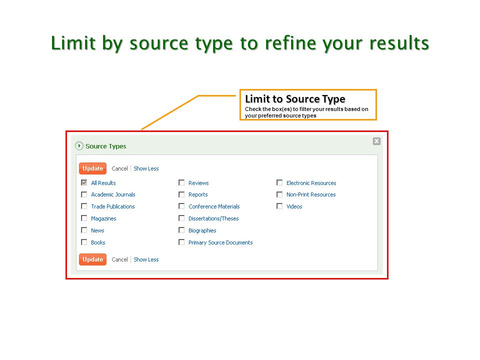 Limit by source type to refine your results Limit to Source Type Check the box(es) to filter your results based on your preferred source types