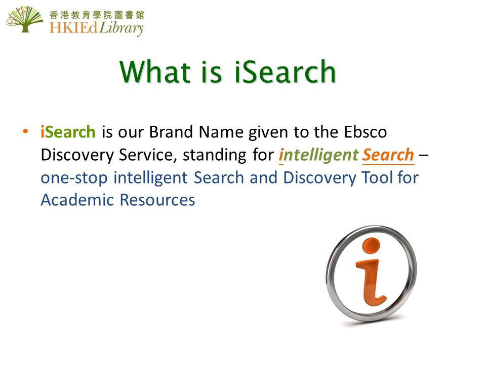 What is iSearch iSearch is our Brand Name given to the Ebsco Discovery Service, standing for intelligent Search – one-stop intelligent Search and Disc