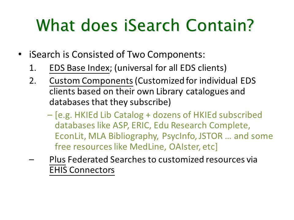 What does iSearch Contain? iSearch is Consisted of Two Components: 1.EDS Base Index; (universal for all EDS clients) 2.Custom Components (Customized f