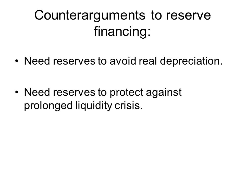 Counterarguments to reserve financing: Need reserves to avoid real depreciation.