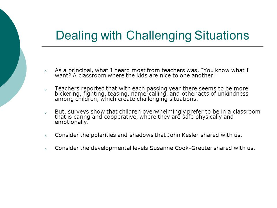 Dealing with Challenging Situations o As a principal, what I heard most from teachers was, You know what I want.