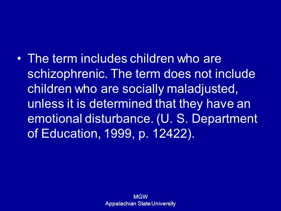 MGW Appalachian State University The term includes children who are schizophrenic. The term does not include children who are socially maladjusted, un