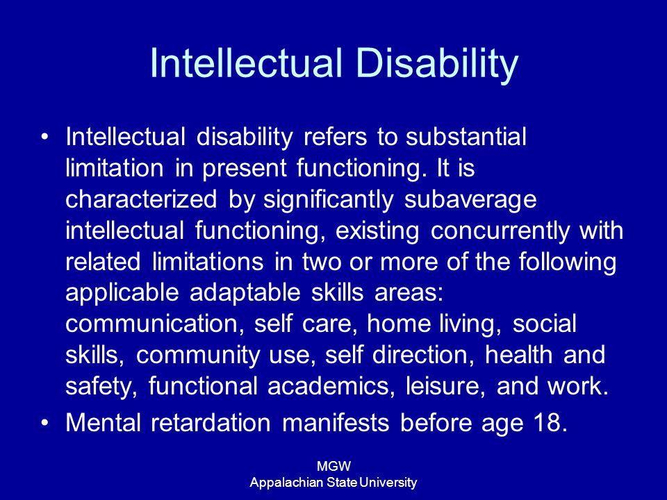 MGW Appalachian State University Intellectual Disability Intellectual disability refers to substantial limitation in present functioning. It is charac
