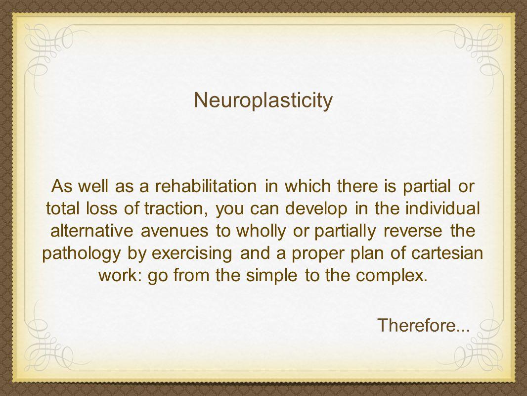The brain has mechanisms of auto-restoration.