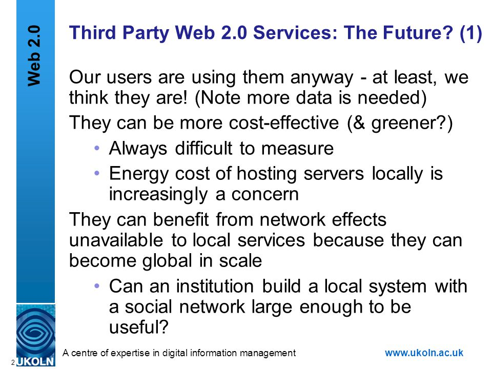 A centre of expertise in digital information managementwww.ukoln.ac.uk 2 Third Party Web 2.0 Services: The Future.