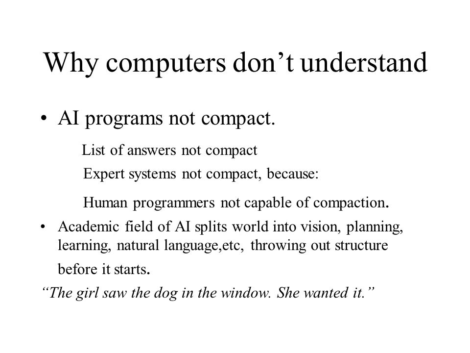 Why computers don't understand AI programs not compact. List of answers not compact Expert systems not compact, because: Human programmers not capable