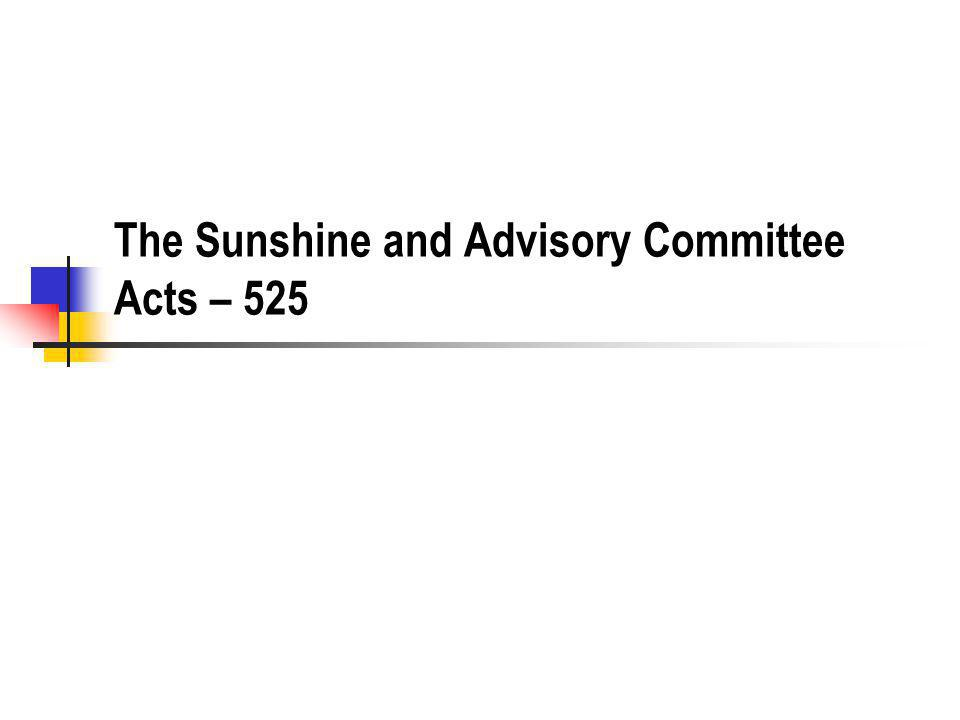 The Sunshine and Advisory Committee Acts – 525