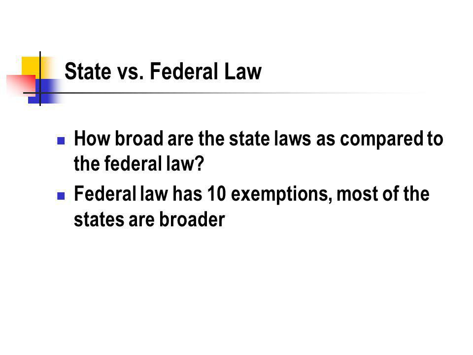 State vs. Federal Law How broad are the state laws as compared to the federal law.