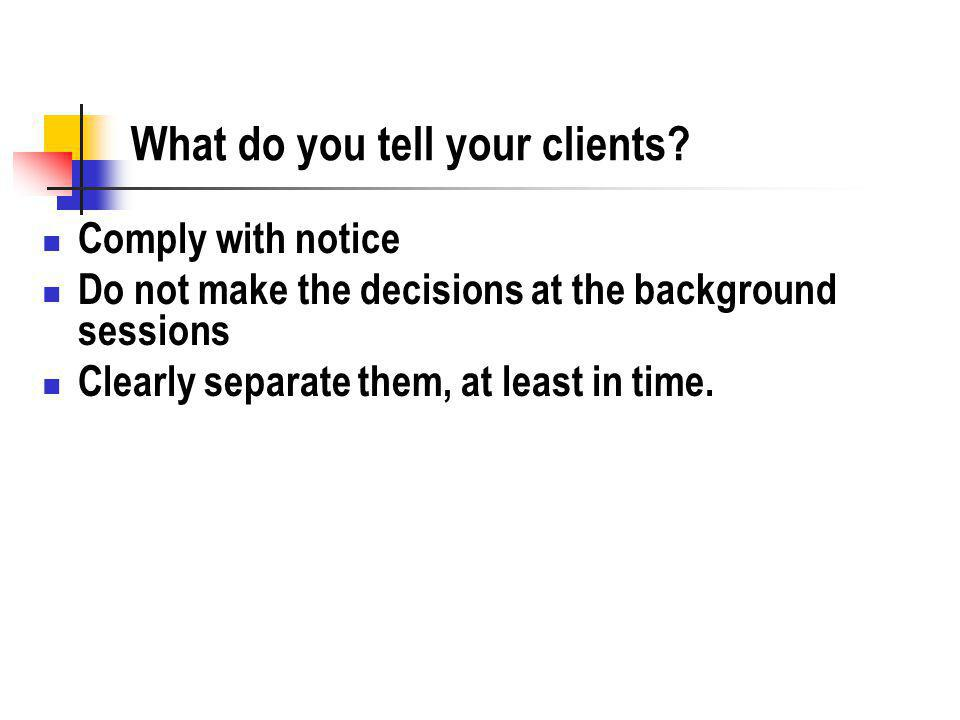 What do you tell your clients.