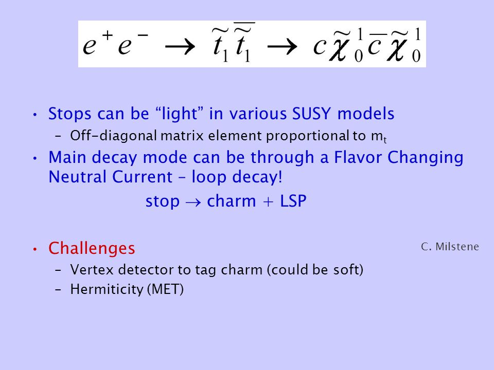 "Stops can be ""light"" in various SUSY models –Off-diagonal matrix element proportional to m t Main decay mode can be through a Flavor Changing Neutral"