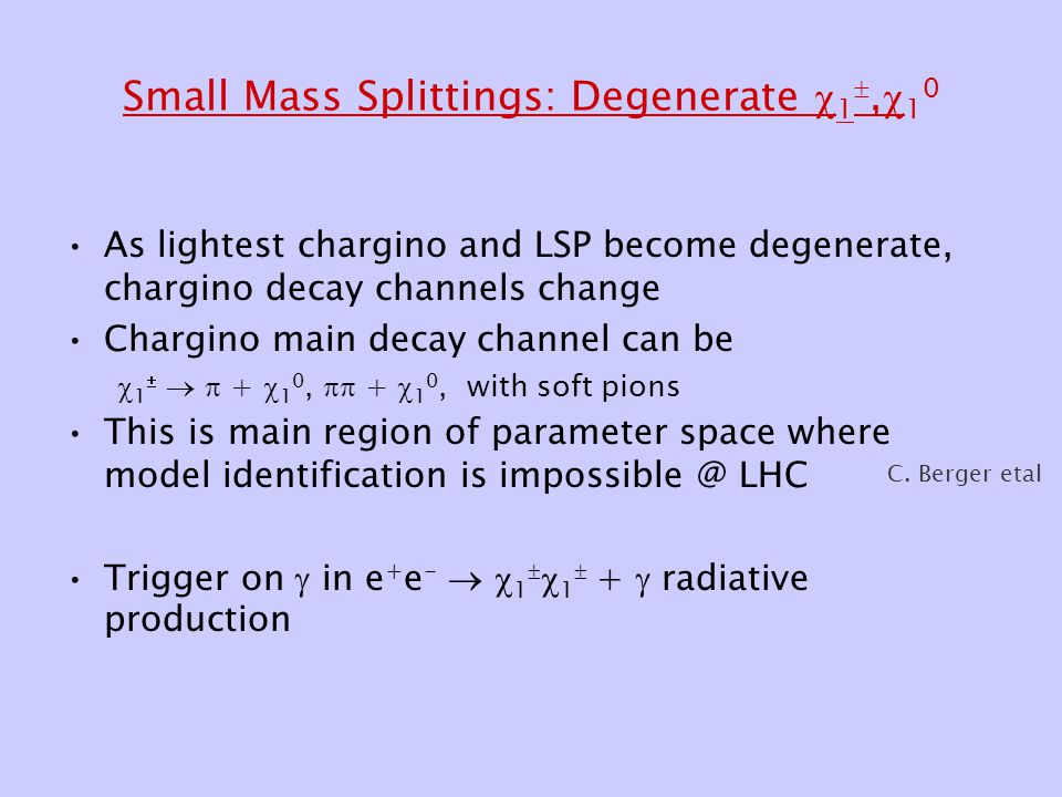Small Mass Splittings: Degenerate  1 ,  1 0 As lightest chargino and LSP become degenerate, chargino decay channels change Chargino main decay chan