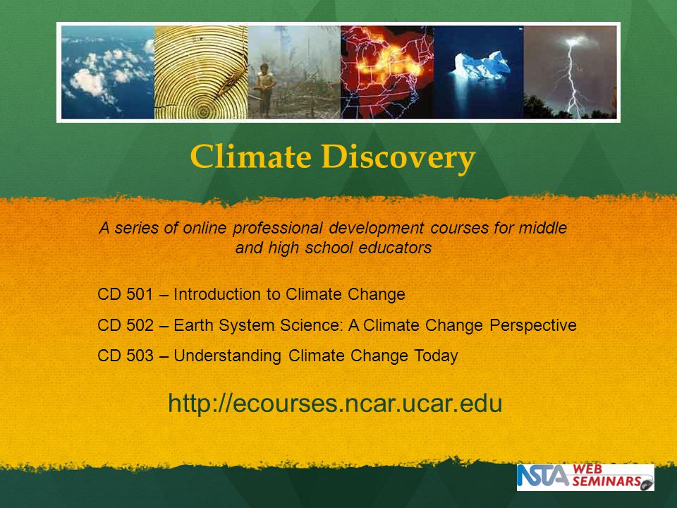Climate Discovery A series of online professional development courses for middle and high school educators CD 501 – Introduction to Climate Change CD